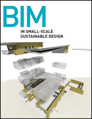 BIM in Small-Scale Sustainable Design By Levy, Francois